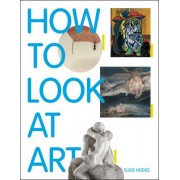 How to Look at Art by Susie Hodge