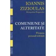 Comuniune si alteritate - Ioannis Zizioulas