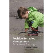 Positive Behaviour Management in Early Years Settings by Liz Williams