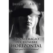 El Naufragio del Hombre Horizontal: Solo Para Lectores Maduros