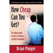 How Cheap Can You Get? by Brian Munger