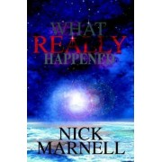 What Really Happened by Nick Marnell