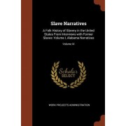 Slave Narratives: A Folk History of Slavery in the United States from Interviews with Former Slaves: Volume I, Alabama Narratives; Volum