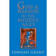God and Reason in the Middle Ages by Edward Grant