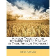 Mineral Tables for the Determination of Minerals by Their Physical Properties by Arthur Starr Eakle