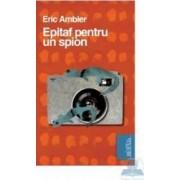 Epitaf Pentru Un Spion - Eric Ambler