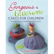 Gorgeous and Gruesome Cakes for Children by Debbie Brown