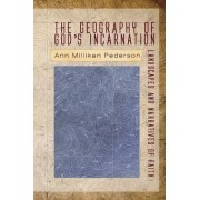 The Geography of God's Incarnation by Ann Milliken Pederson