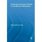 Performing American Identity in Anti-Mormon Melodrama by Megan Sanborn Jones