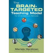 The Brain-Targeted Teaching Model for 21st-Century Schools by Mariale M. Hardiman