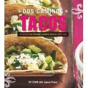 DOS Caminos Tacos 100 Recipes for Everyone's Favorite Mexican Street Food by Ivy Stark