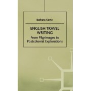 English Travel Writing: From Pilgrimages to Postcolonial Explorations by Barbara Korte