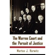 The Warren Court and the Pursuit of Justice by Morton J Horwitz