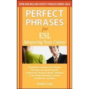 Perfect Phrases for ESL Advancing Your Career by Natalie Gast