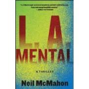 L.A. Mental by Neil McMahon