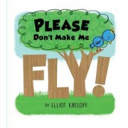 Please Don't Make Me Fly!: A Growing-Up Story of Self-Confidence