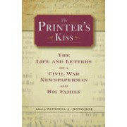 The Printer's Kiss: The Life and Letters of a Civil War Newspaperman and His Family