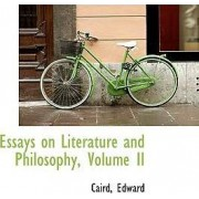Essays on Literature and Philosophy, Volume II by Caird Edward