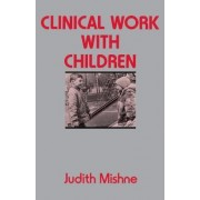 Clinical Work with Children by Judith Marks Mishne