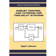 Robust Control and Filtering for Time-Delay Systems by Magdi S. Mahmoud