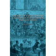 The Art Of Cockfighting - A Handbook For Beginners And Old Timers by Arch Ruport