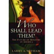 Who Shall Lead Them? by Larry A. Witham