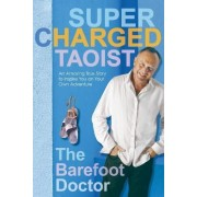 Supercharged Taoist: an Amazing True Story to Inspire You on Your Own Adventure, by the Barefoot by Stephen Russell