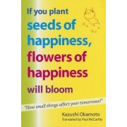 If You Plant Seeds of Happiness, Flowers of Happiness Will Bloom by Kazushi Okamoto