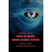 How to Write Great Science Fiction by Horace Leonard Gold