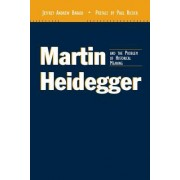 Martin Heidegger and the Problem of Historical Meaning (REV and Expanded)