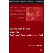 Womanist Ethics and the Cultural Production of Evil by D. Hopkins