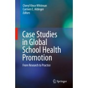 Case Studies in Global School Health Promotion by Carmen E. Aldinger