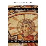 Man Is Not Alone by Abraham Joshua Heschel