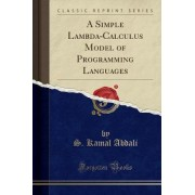 A Simple Lambda-Calculus Model of Programming Languages (Classic Reprint) by S Kamal Abdali