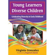 Young Learners, Diverse Children by Virginia M. Gonzalez