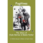 Fugitives; The Story of Clyde Barrow & Bonnie Parker by Emma Parker