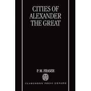 Cities of Alexander the Great by P. M. Fraser