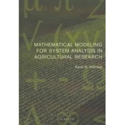 Mathematical Modeling for System Analysis in Agricultural Research by Karel D. Vohnout