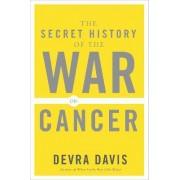 The Secret History of the War on Cancer by Devra Davis
