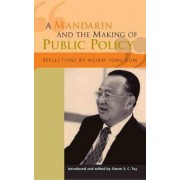 A Mandarin and the Making of Public Policy by Ngiam Tong Dow