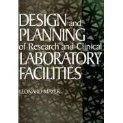 Design and Planning of Research and Clinical Laboratory Facilities by Leonard Mayer