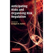 Anticipating Risks and Organising Risk Regulation by Bridget Hutter