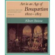 A Social History of Modern Art: Art in an Age of Bonapartism, 1800-15 v.2 by Albert Boime