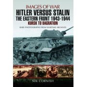 Hitler versus Stalin: The Eastern Front 1943 - 1944 by Nik Cornish