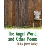 The Angel World, and Other Poems by Philip James Bailey
