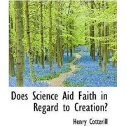 Does Science Aid Faith in Regard to Creation? by Henry Cotterill