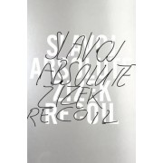 Absolute Recoil: Towards a New Foundation of Dialectical Materialism by Slavoj Zizek