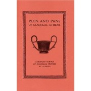 Pots and Pans of Classical Athens by Brian Sparkes