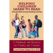 Helping Children Learn to Read Through Multi-Sensory Reading Activities by Carol Fraser Hagen