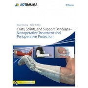 Casts, Splints, and Support Bandages: Nonoperative Treatment and Perioperative Protection by Klaus Dresing